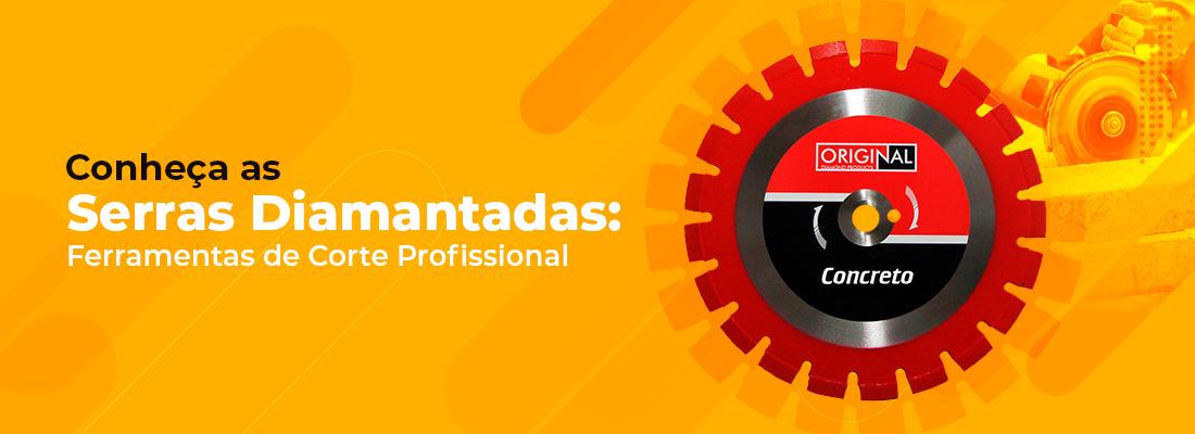 SERRAS DIAMANTADAS: FERRAMENTAS DE CORTE PROFISSIONAL